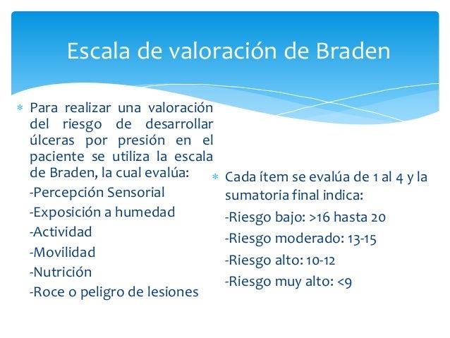 Escala de valoración de Braden   Para realizar una valoración  del riesgo de desarrollar  úlceras por presión en el  paci...