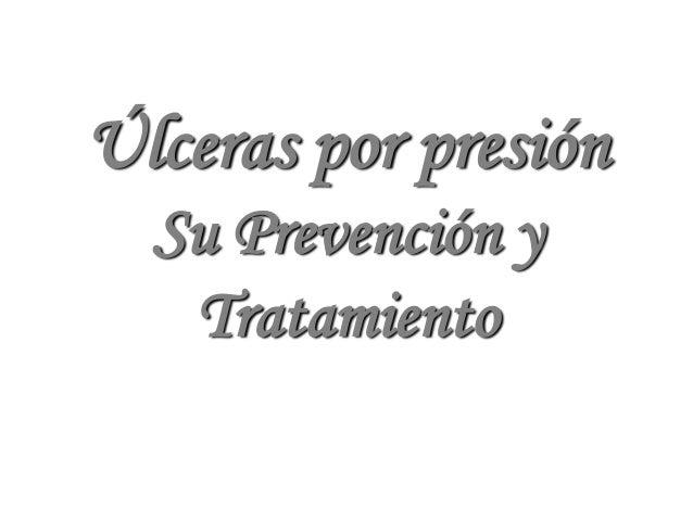 Úlceras por presión  Su Prevención y   Tratamiento