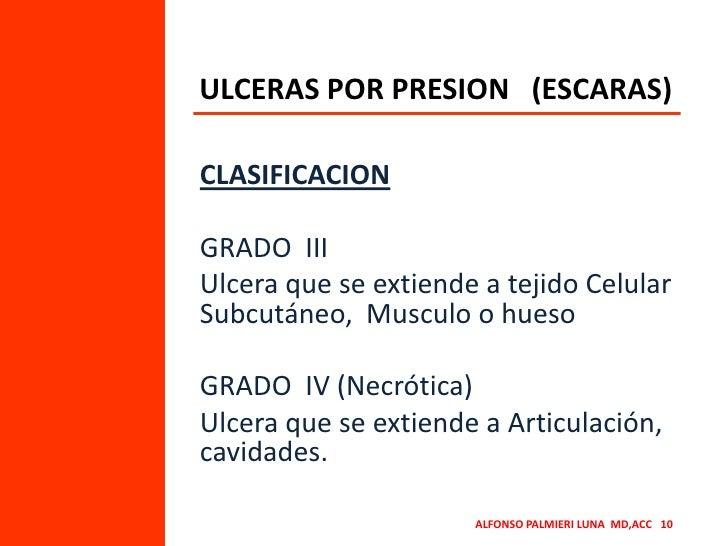ULCERAS POR PRESION   (ESCARAS)<br />CLASIFICACION<br />GRADO  III<br />Ulcera que se extiende a tejido Celular Subcutáneo...