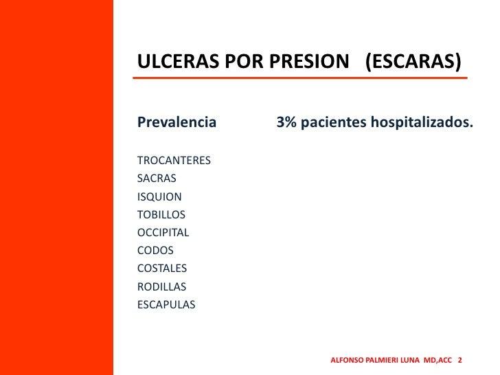 ULCERAS POR PRESION   (ESCARAS)<br />Prevalencia                3% pacientes hospitalizados.<br />TROCANTERES<br />SACRAS<...