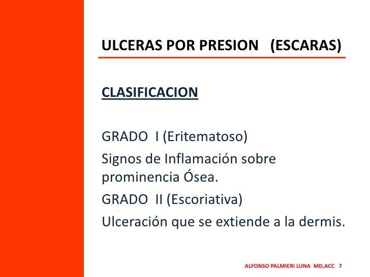 ULCERAS POR PRESION   (ESCARAS)<br />CLASIFICACION<br />GRADO  I (Eritematoso)<br />Signos de Inflamación sobre prominenci...