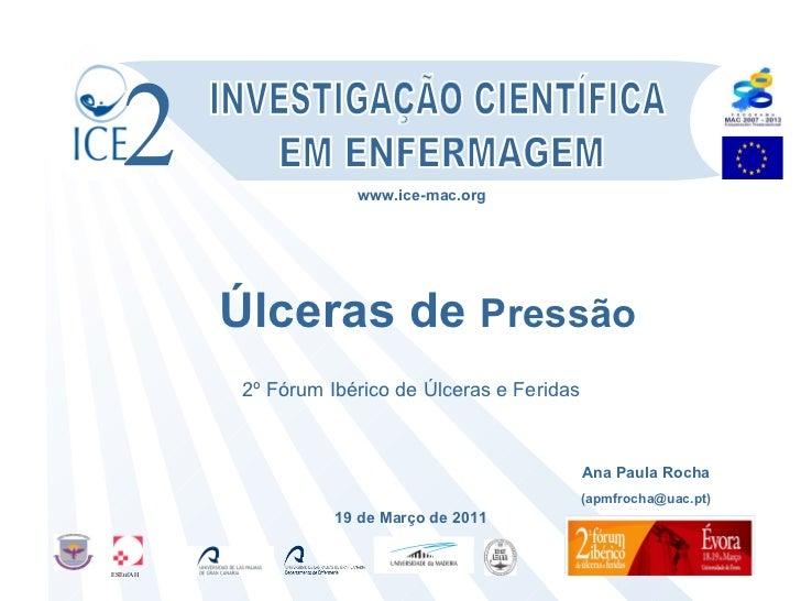 Úlceras de  Pressão INVESTIGAÇÃO CIENTÍFICA EM ENFERMAGEM 2º Fórum Ibérico de Úlceras e Feridas 19 de Março de 2011 www.ic...