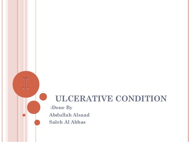 ULCERATIVE CONDITION :Done By Abdullah Alsaad Saleh Al Abbas