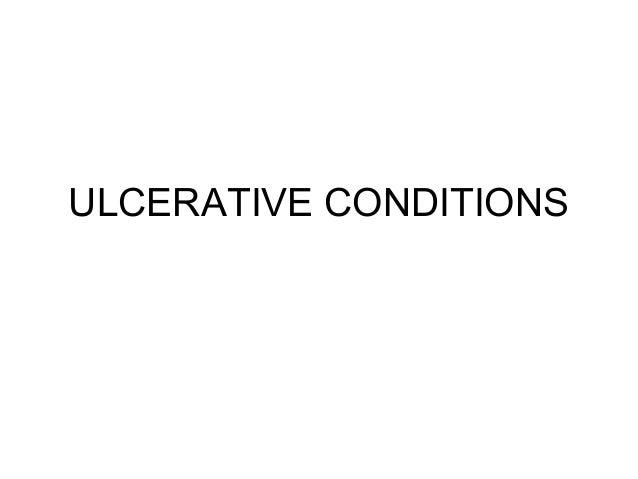 ULCERATIVE CONDITIONS