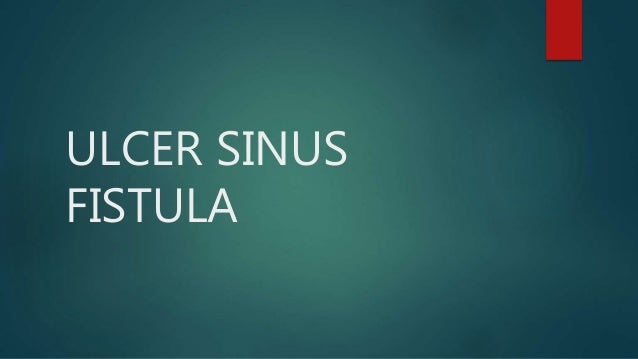 ULCER SINUS FISTULA
