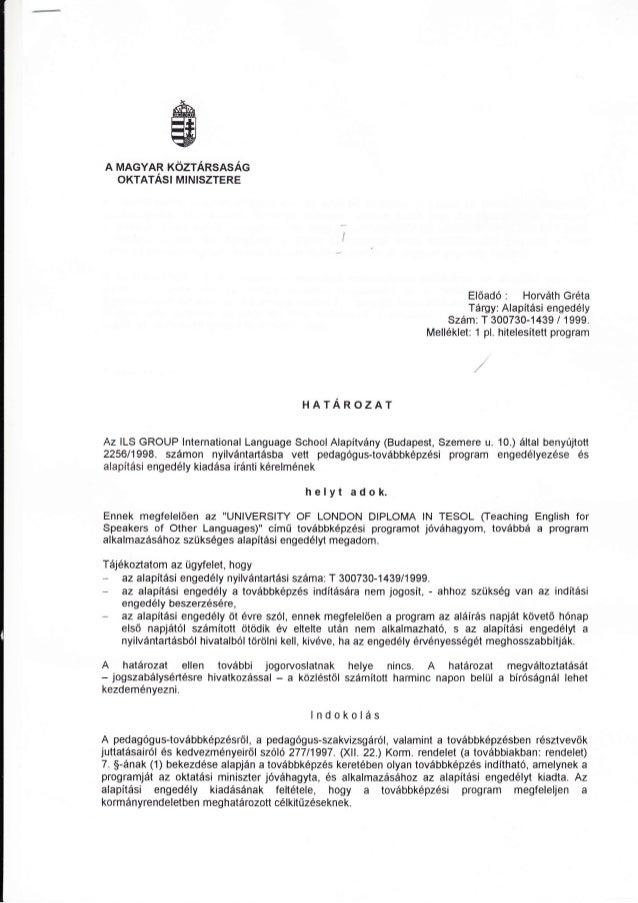 A MAGyAR xözrÁnsnsÁc oxtntÁsl MlNtszTERE Előadó : Horváth Gréta Tárgy: Alapítási engedély Szám: T 300730-1439 / 1999. Mell...