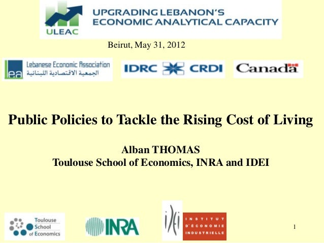 1Public Policies to Tackle the Rising Cost of LivingAlban THOMASToulouse School of Economics, INRA and IDEIBeirut, May 31,...