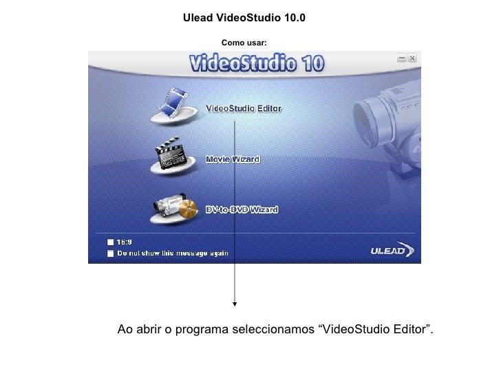 "Ulead VideoStudio 10.0 Como usar: Ao abrir o programa seleccionamos ""VideoStudio Editor""."