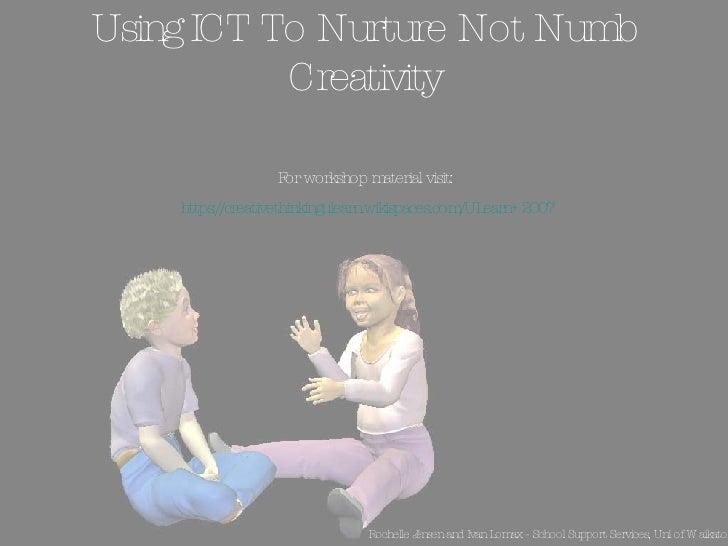 Using ICT To Nurture Not Numb Creativity <ul><li>Rochelle Jensen and Ivan Lomax - School Support Services, Uni of Waikato....