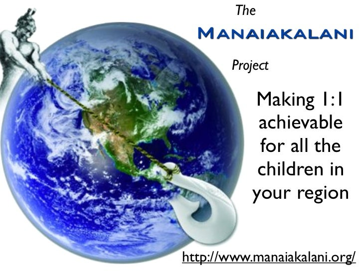 The  Manaiakalani       Project           Making 1:1            achievable            for all the            children in  ...