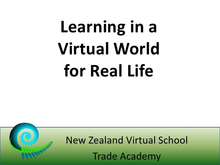 Learning in a Virtual World  for Real Life    New Zealand Virtual School       Trade Academy