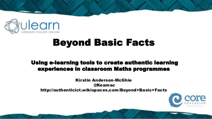 Beyond Basic FactsUsing e-learning tools to create authentic learning  experiences in classroom Maths programmes          ...