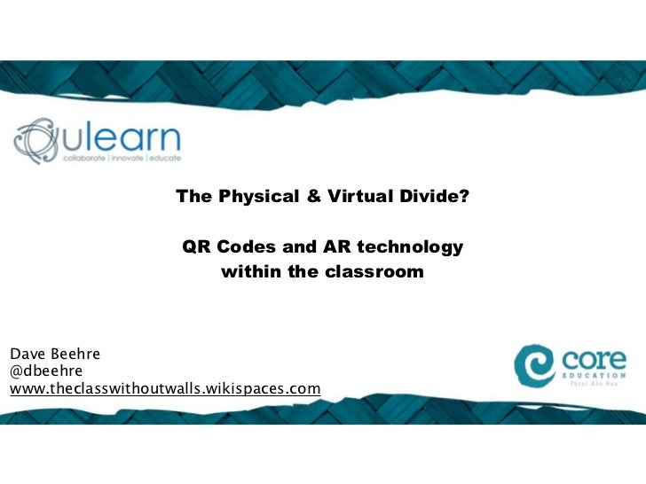 The Physical & Virtual Divide?                     QR Codes and AR technology                        within the classroomD...