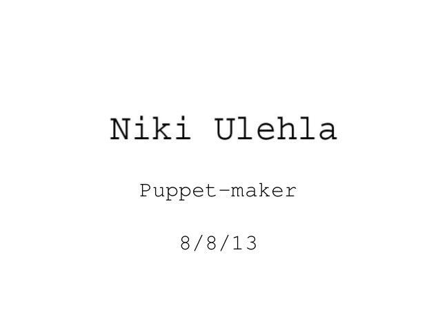Puppet-maker 8/8/13
