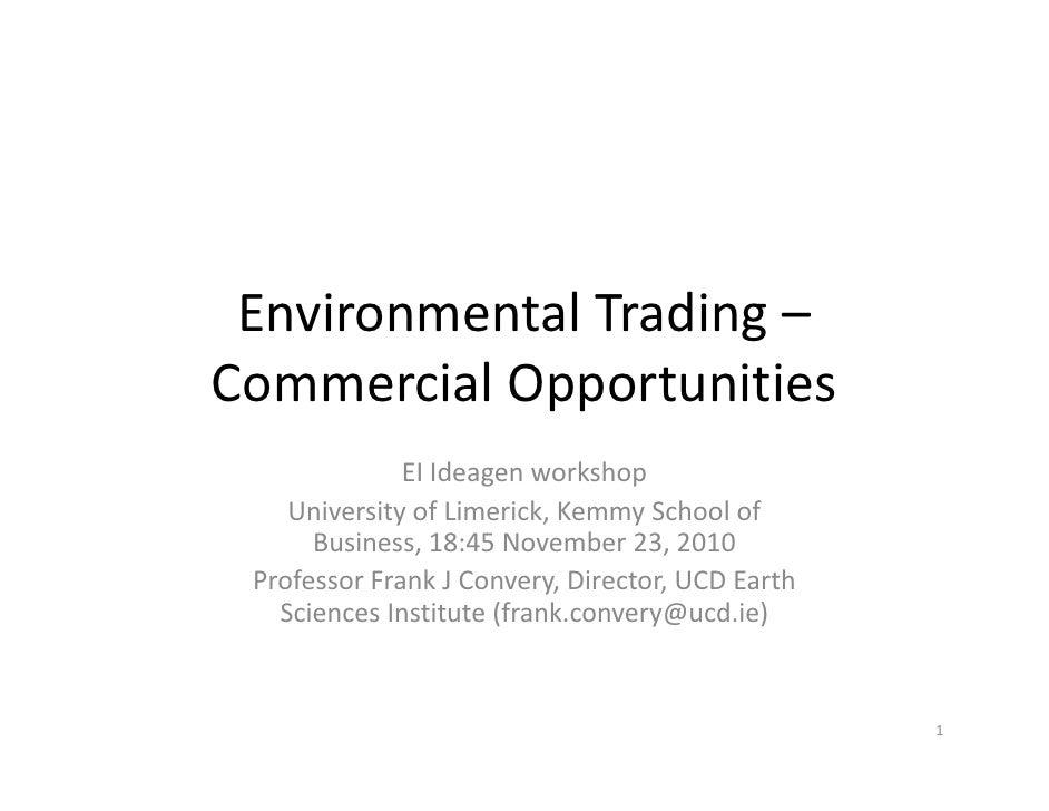 Environmental Trading –Commercial Opportunities              EI Ideagen workshop    University of Limerick, Kemmy School o...