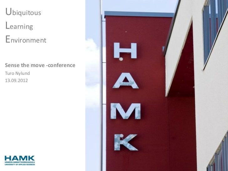 UbiquitousLearningEnvironmentSense the move -conferenceTuro Nylund13.09.2012