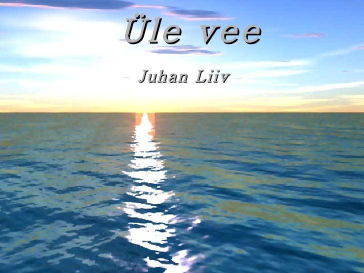 Üle vee Juhan Liiv