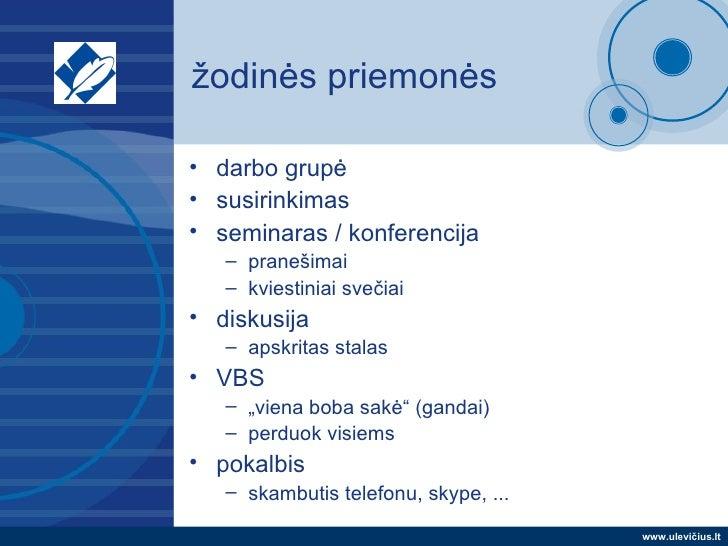 žodinės priemonės <ul><li>darbo grupė </li></ul><ul><li>susirinkimas </li></ul><ul><li>seminaras / konferencija </li></ul>...