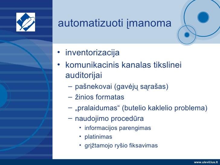 automatizuoti įmanoma <ul><li>inventorizacija </li></ul><ul><li>komunikacinis kanalas tikslinei auditorijai </li></ul><ul>...
