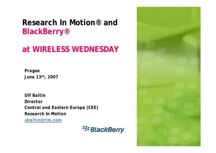 Research In Motion® and BlackBerry®  at WIRELESS WEDNESDAY  Prague June 13th, 2007   Ulf Baltin Director Central and Easte...