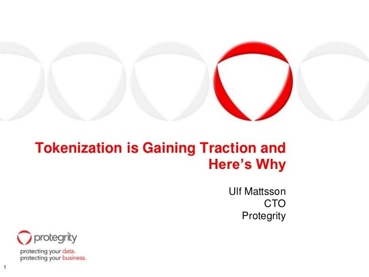 Tokenization is Gaining Traction and                             Here's Why                               Ulf Mattsson    ...