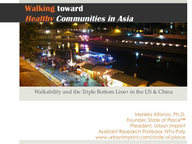 Walking towardHealthy Communities in AsiaWalkability  and  the  Triple  Bo3om  Line+  in  the  US  &  China	Mariela Alfonz...