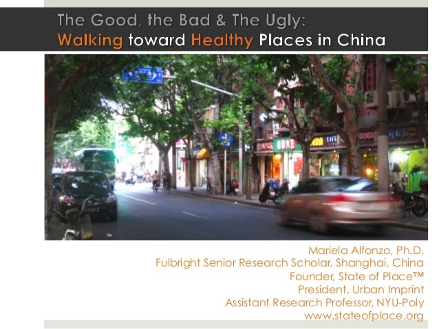 Walkability and the Triple Bo3om Line+ in the US & China Mariela Alfonzo, Ph.D. Fulbright Senior Research Schol...