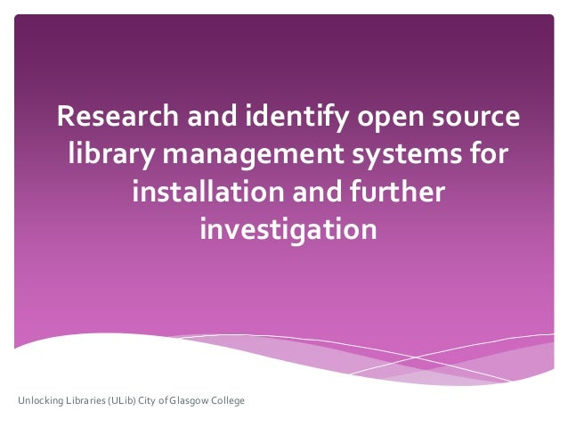Research and identify open source library management systems for installation and further investigation Unlocking Librarie...