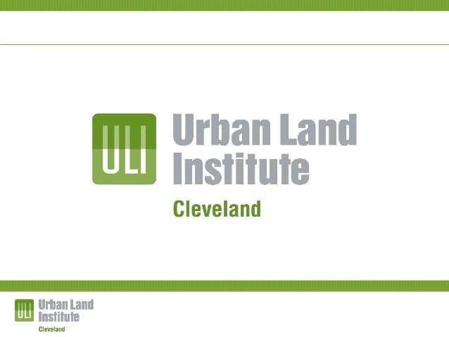 ULI's Mission The mission of the Urban Land Institute is to provide leadership in the responsible use of land and in creat...