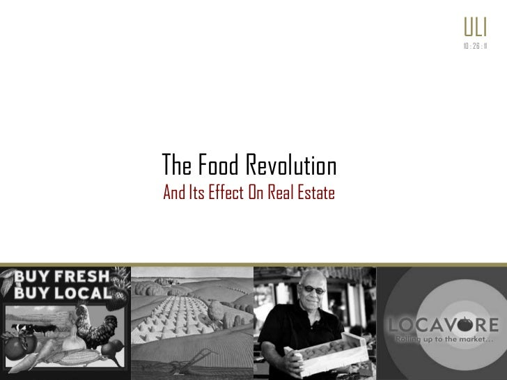 ULI                                10 : 26 : 11The Food RevolutionAnd Its Effect On Real Estate