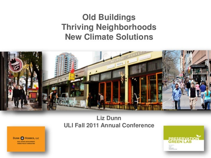 Old BuildingsThriving Neighborhoods New Climate Solutions            Liz DunnULI Fall 2011 Annual Conference
