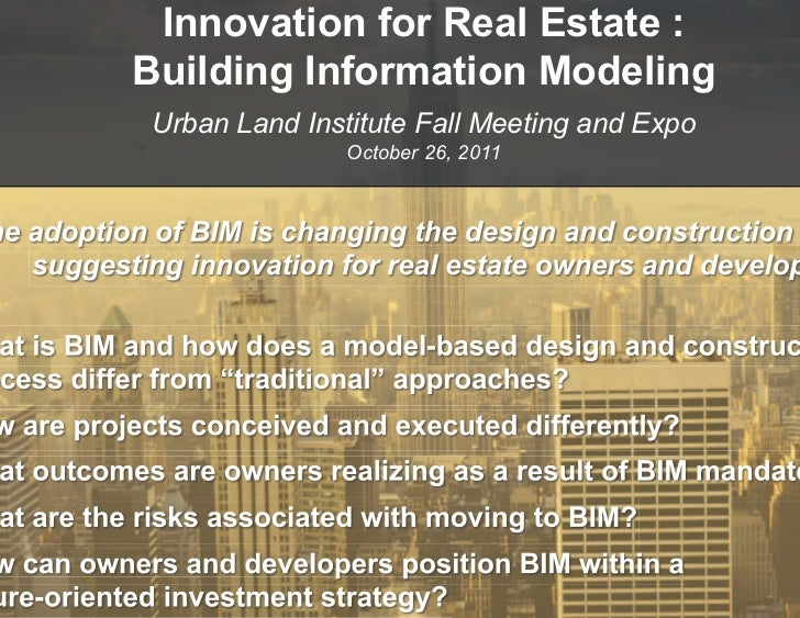 Innovation for Real Estate :Building Information ModelingUrban Land Institute Fall Meeting and Expo               October ...