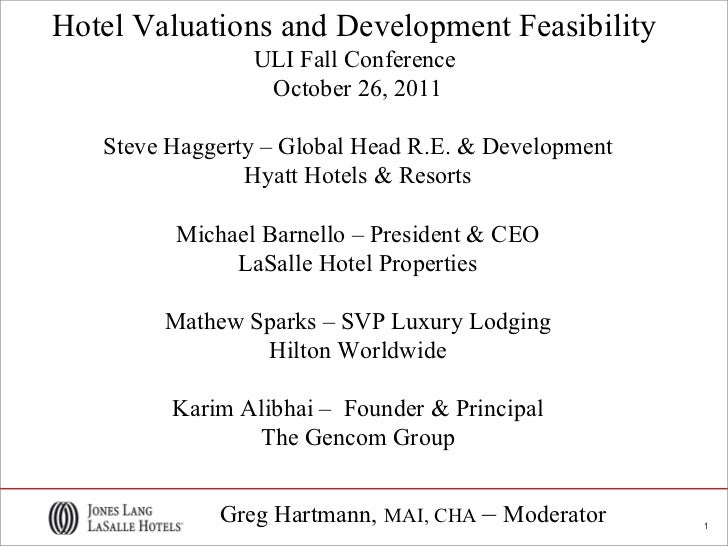 Hotel Valuations and Development Feasibility  ULI Fall Conference  October 26, 2011 Steve Haggerty – Global Head R.E. & De...