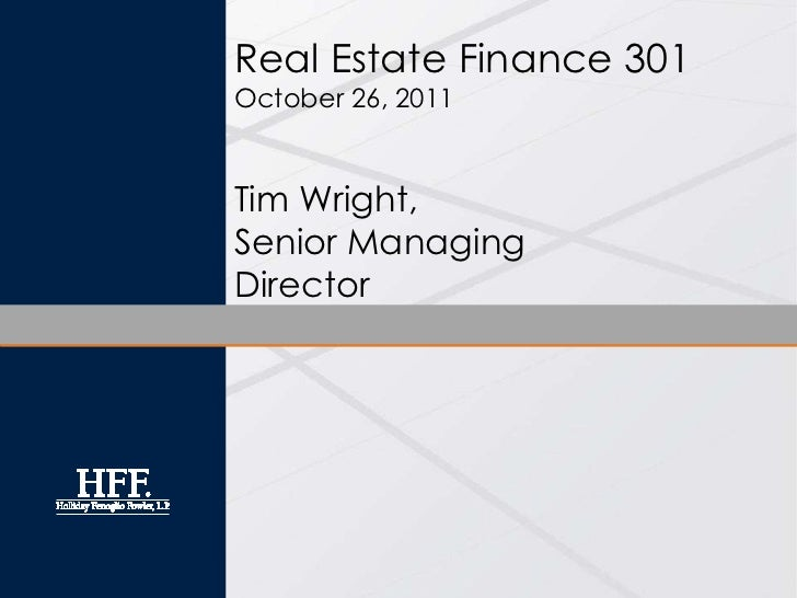 Real Estate Finance 301October 26, 2011Tim Wright,Senior ManagingDirector