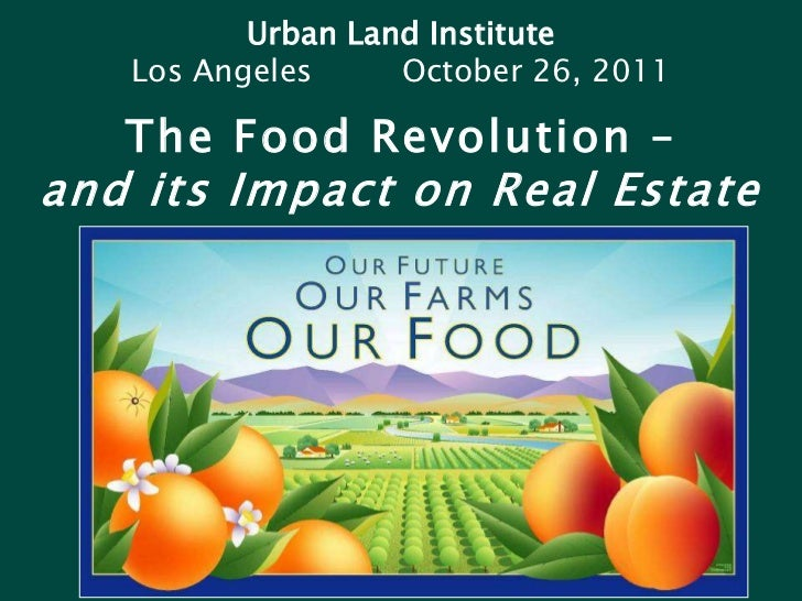 Urban Land Institute   Los Angeles     October 26, 2011   The Food Revolution –and its Impact on Real Estate