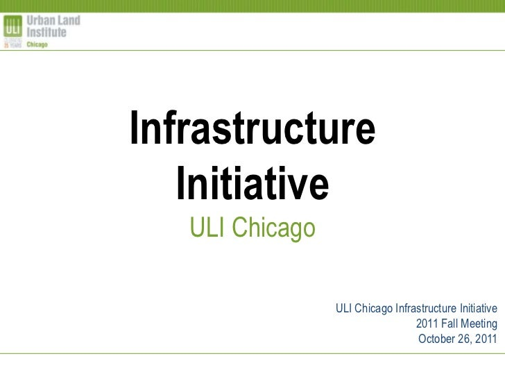 Infrastructure   Initiative   ULI Chicago                 ULI Chicago Infrastructure Initiative                           ...