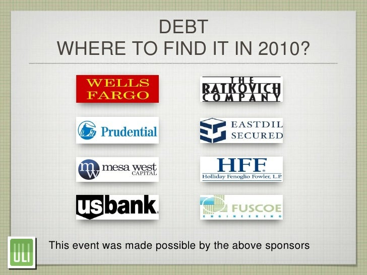 DEBT  WHERE TO FIND IT IN 2010?     This event was made possible by the above sponsors
