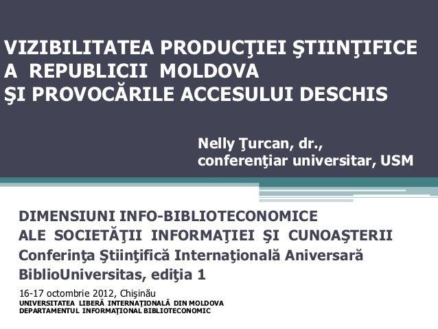 VIZIBILITATEA PRODUCŢIEI ŞTIINŢIFICEA REPUBLICII MOLDOVAŞI PROVOCĂRILE ACCESULUI DESCHIS                                  ...