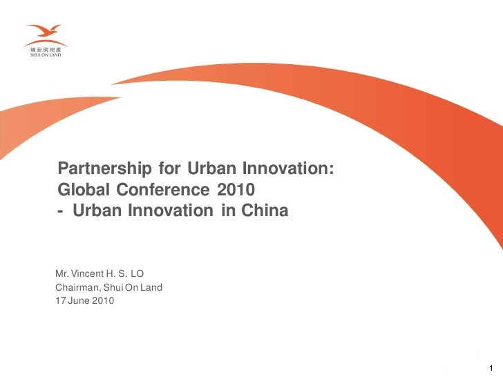 Partnership for Urban Innovation: Global Conference 2010 - Urban Innovation in China   Mr. Vincent H. S. LO Chairman, Shui...