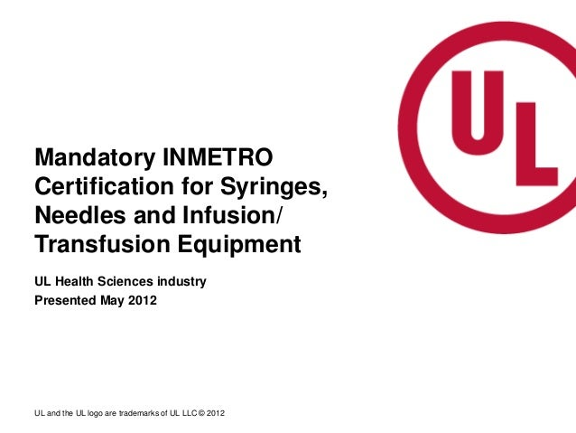 Mandatory INMETROCertification for Syringes,Needles and Infusion/Transfusion EquipmentUL Health Sciences industryPresented...
