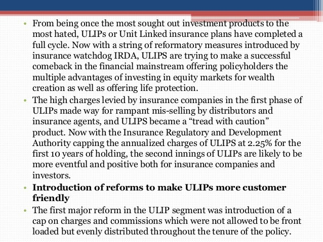 • From being once the most sought out investment products to the most hated, ULIPs or Unit Linked insurance plans have com...