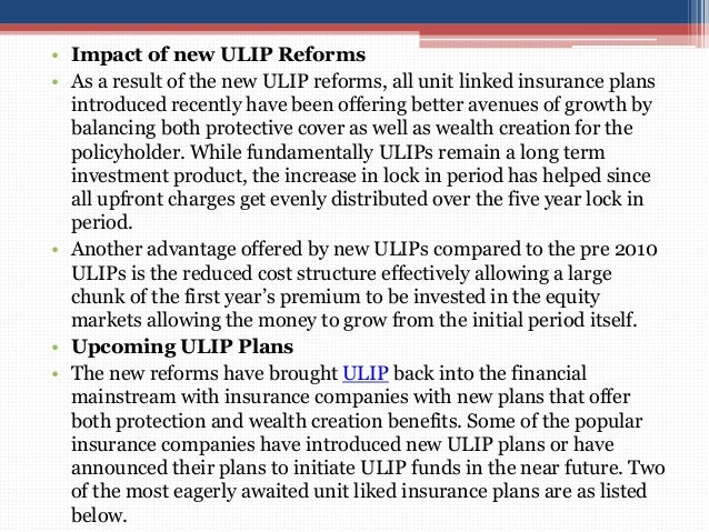• Impact of new ULIP Reforms • As a result of the new ULIP reforms, all unit linked insurance plans introduced recently ha...