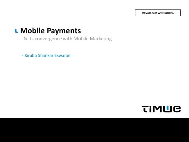 PRIVATE AND CONFIDENTIALMobile Payments& its convergence with Mobile Marketing- Kiruba Shankar Eswaran