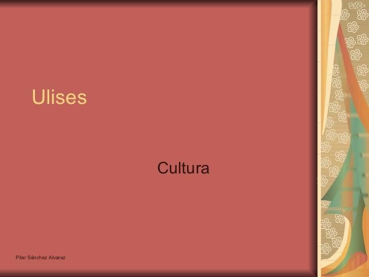 Ulises Cultura Pilar Sánchez Alvarez