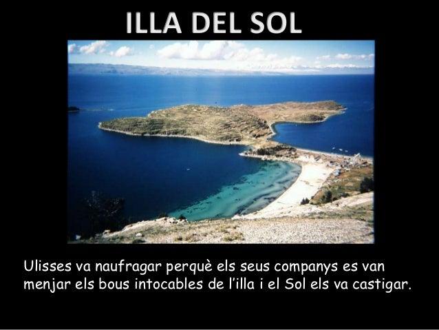 Ulisses va naufragar perquè els seus companys es vanmenjar els bous intocables de l'illa i el Sol els va castigar.