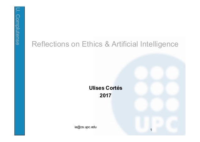 U.Complutense Reflections on Ethics & Artificial Intelligence Ulises Cortés 2017 ia@cs.upc.edu 1