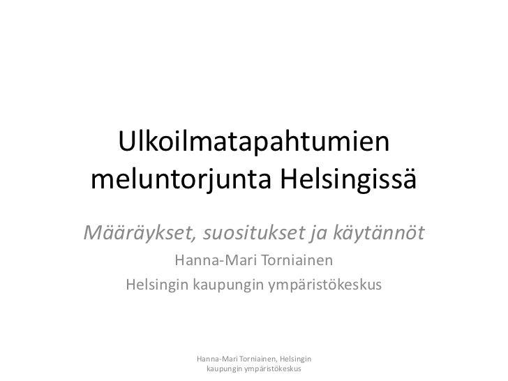 Ulkoilmatapahtumienmeluntorjunta HelsingissäMääräykset, suositukset ja käytännöt           Hanna-Mari Torniainen    Helsin...