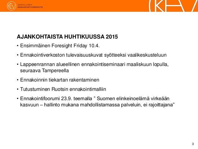 Ulla Rosenström, Valtioneuvoston kanslia - Foresight Friday 10.4.2015 Slide 3
