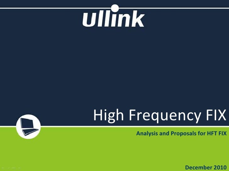 High Frequency FIX<br />Analysis and Proposals for HFT FIX<br />December 2010<br />