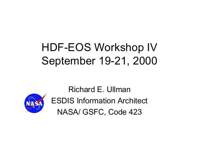 HDF-EOS Workshop IV September 19-21, 2000 Richard E. Ullman ESDIS Information Architect NASA/ GSFC, Code 423